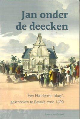 Jan onder de deecken. Een Haarlemse 'klugt' geschreven te Batavia rond 1690. ELSTLAND, Lourens van