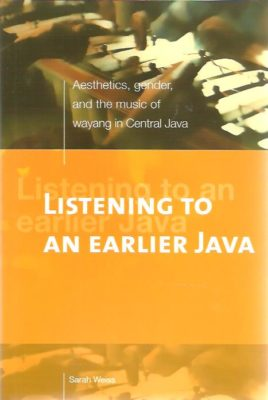 Listening to an Earlier Java. Aesthetics, gender, and the music of wayang in Central Java. + CD-Rom. WEISS, Sarah