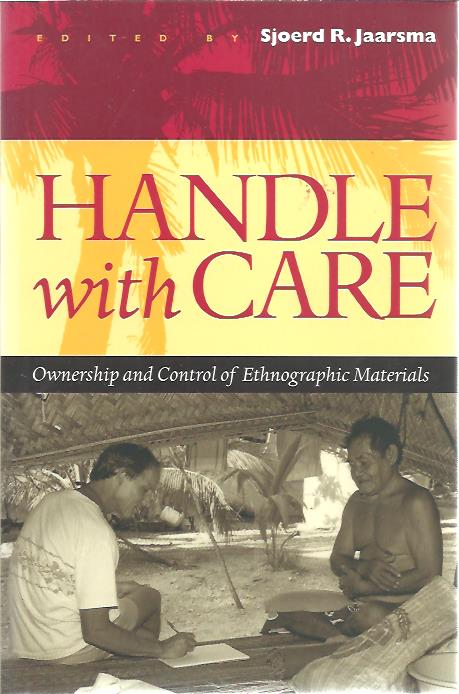 Handle with Care. Ownership and Control of Ethnographic Materials. JAARSMA, Sjoerd R.