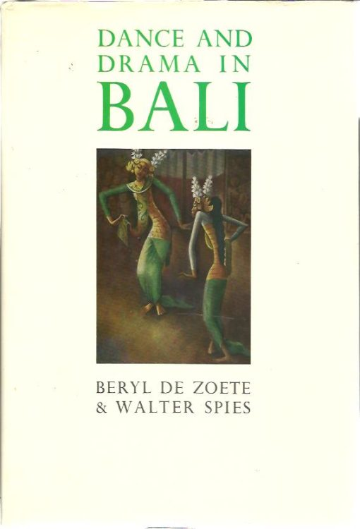 Dance and drama in Bali. With a preface by Arthur Waley. ZOETE, Beryl de & Walter SPIES