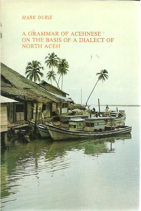 A grammar of Acehnese on the basis of a dialect of North Aceh. DURIE, Mark