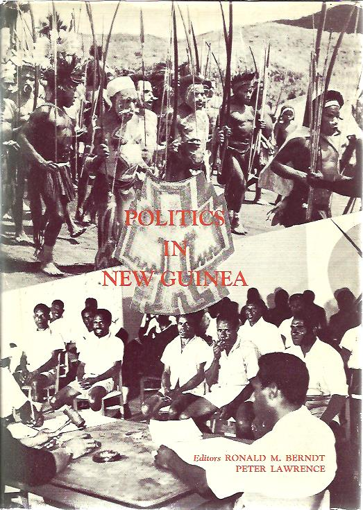 Politics in New Guinea. Traditional and in the context of change. Some anthropological perspectives. BERNDT, Ronald M. & Peter LAWRENCE