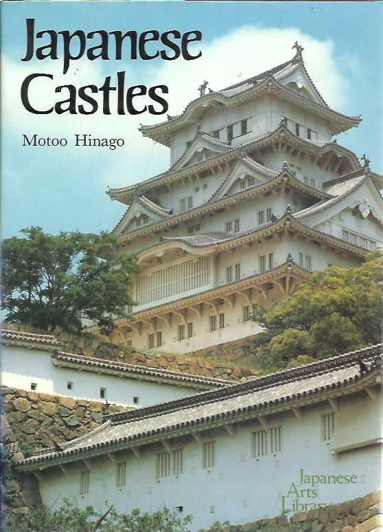 Japanese castles. Translated and adapted by William H. Coaldrake. HINAGO, Motoo