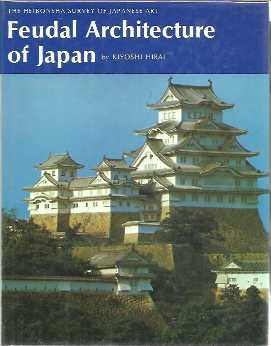 Feudal Architecture of Japan. [Second printing]. HIRAI, Kiyoshi