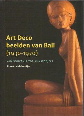 Art Deco beelden van Bali (1930-1970). Van souvenir tot kunstobject. LEIDELMEIJER, Frans