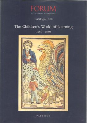 The Children's World of Learning 1480-1880. Part 1: ABC books - Calligraphy - Spelling and Reading Exercises - Teaching of Languages - Children's Poetry - Periodicals. FORUM - Catalogue 100 - Part One