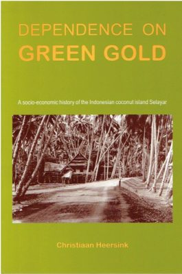 Depence on Green gold. A socio-economic history of the Indonesian coconut island Selayar. HEERSINK, Christiaan