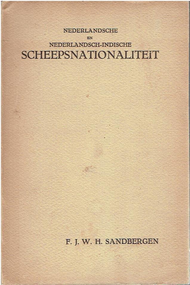 Nederlandsche en Nederlandsch-Indische scheepsnationaliteit. SANDBERGEN, F.J.W.H.