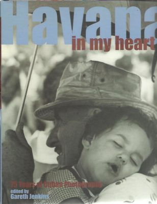 Havana in my heart. 75 Years of Cuban Photography. JENKINS, Gareth [Ed.]