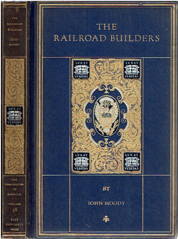 The Railroad Builders. A Chronicle of the Welding of the States. MOODY, John