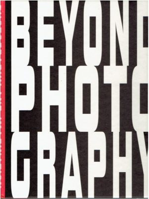 Beyond Photography. Imagination and Photography. BOONSTRA, Rommert, Maartje van den HEUVEL, Lotte MENKMAN & Eric MIN