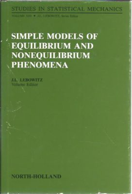 Simple Models of Equilibrium and Nonequilibrium Phenomena. LEBOWITZ, J.L. [Ed.]
