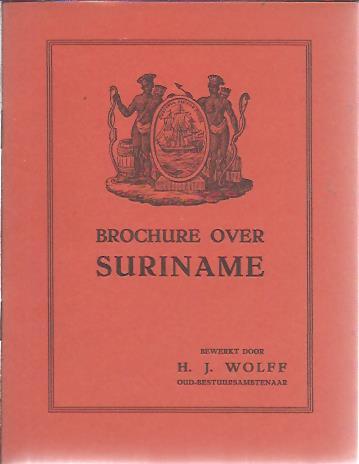 Brochure Suriname - Het land der bekoring, maar toch het land der beproeving. WOLFF, H.J. [Bewerkt door]