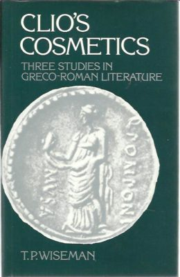 Clio's Cosmetics. Three Studies in Greco-Roman Literature. WISEMAN, T.P.