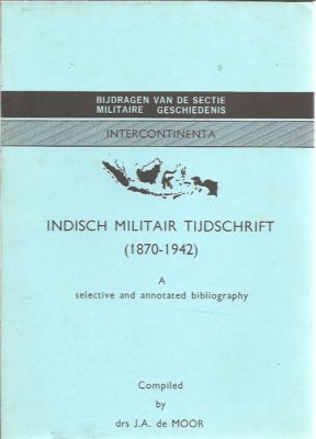 Indisch Militair Tijdschrift (1870-1942). A selective and annotated bibliography. MOOR, J.A. de [Compiled by]