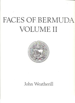 John Weatherill - Faces of Bermuda Volume II. Foreword by His Excellency Sir Desmond Langley KCVO, MBE. WEATHERILL, John