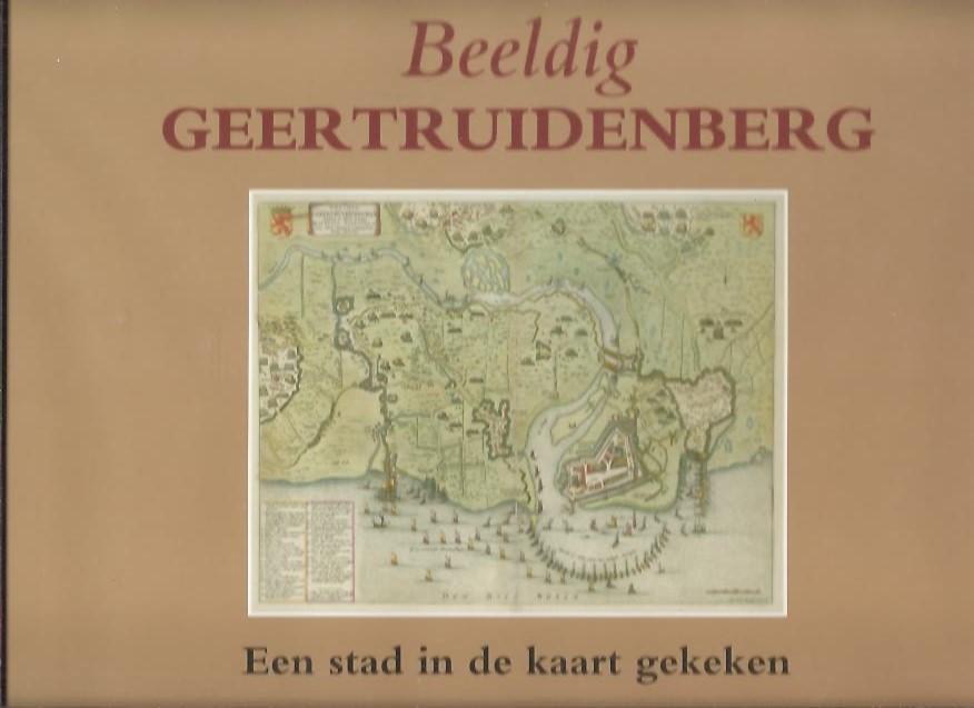 Beeldig Geertruidenberg. Een stad in de kaart gekeken. LOON, Arjan van, Martin ROBBEN & Bas ZIJLMANS