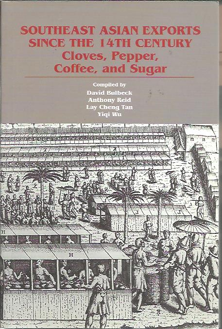 Southeast Asian Exports since the 14th Century. Cloves, Pepper, Coffee, and Sugar. BULBECK, David, Anthony REID, Lay Cheng TAN & Yiqi WU [Comp.]