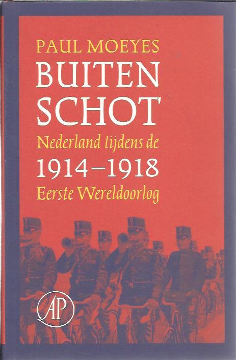 Buiten schot. Nederland tijdens de Eerste Wereldoorlog 1914-1918. MOEYES, Paul