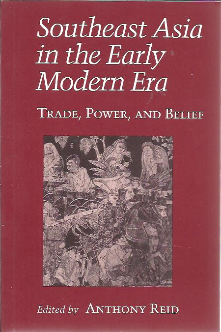 Southeast Asia in the Early Modern Era. Trade, Power, and Belief. REID, Anthony [Ed.]