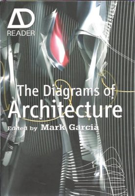 The Diagrams of Architecture. GARCIA, Mark [Ed.]