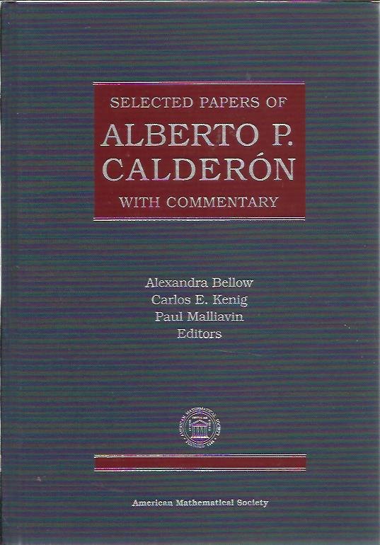Selected papers of Alberto P. Calderón. With commentary. BELLOW, Alexandra, Carlos E.KENIG & Paul Malliavin [Eds]