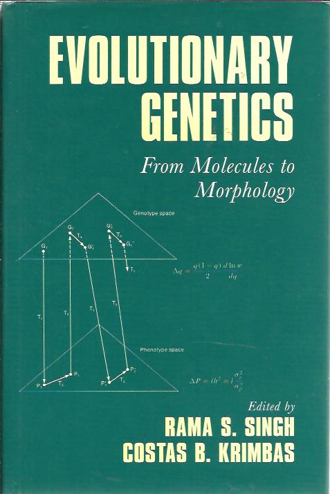 Evolutionary Genetics. From Molecules to Morphology. SINGH, Rama S. & Costas B. KRIMBAS [Eds]