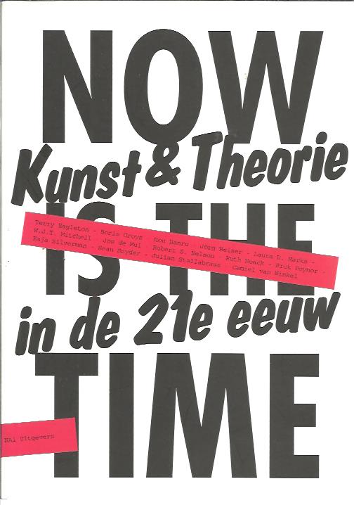 Now is the time - Kunst en Theorie in de 21e eeuw. BOUWHUIS, Jelle e.a. [Red.]