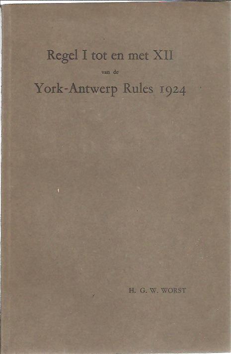 Regel I tot en met XII van de York-Antwerp Rules 1924. Academisch proefschrift ter verkrijging van den graad van Doctor in de Rechtsgeleerdheid. WORST, Hendrik Gustaaf Willem