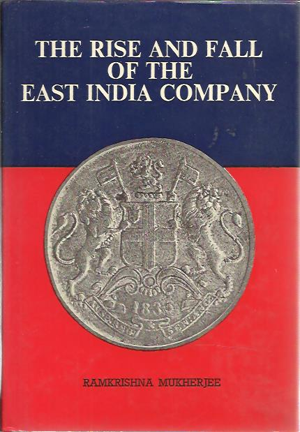 The Rise and Fall of the East India Company. A sociological apparaisal. MUKHERJEE, Ramkrishna