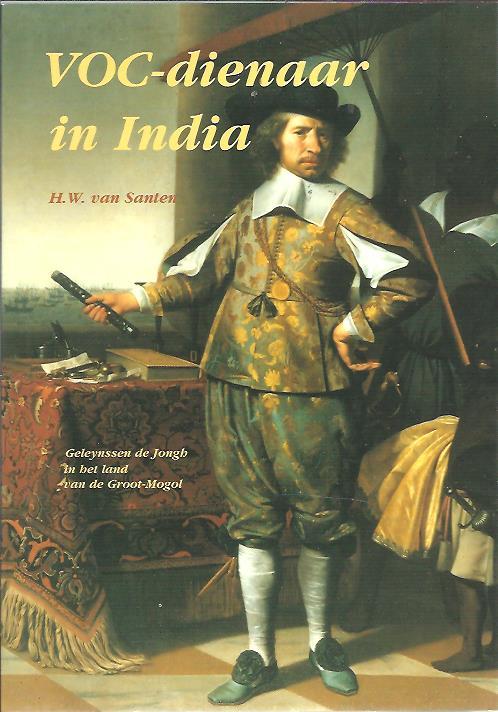 VOC-dienaar in India. Geleynssen de Jongh in het land van de Groot-Mogol. SANTEN, H.W. van