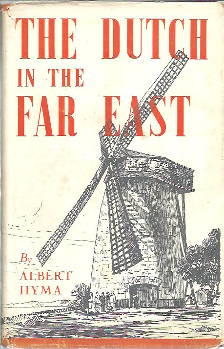 The Dutch in the Far East. A History of the Dutch Commercial and Colonial Empire. HYMA, Albert