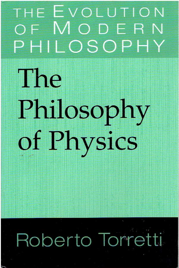 The Philosophy of Physics. TORRETTI, Roberto