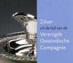 Zilver uit de tijd van de Verenigde Oostindische Compagnie. [Nieuw] VOSKUIL-GROENEWEGEN, S. M., J.H.J. LEEUWRIK, Titus M. ELIENS