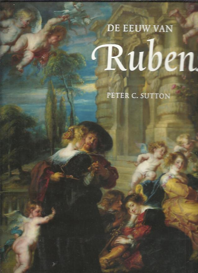 De eeuw van Rubens. SUTTON, Peter C.