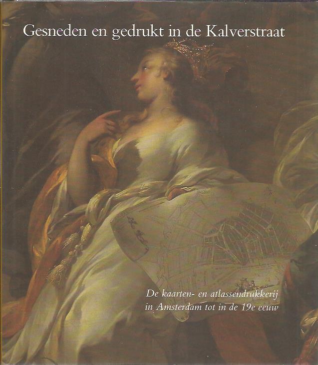 Gesneden en gedrukt in de Kalverstraat. De kaarten- en atlassendrukkerij in Amsterdam tot in de 19e eeuw. BRINK, Paul van den & Jan WERNER [Red.]