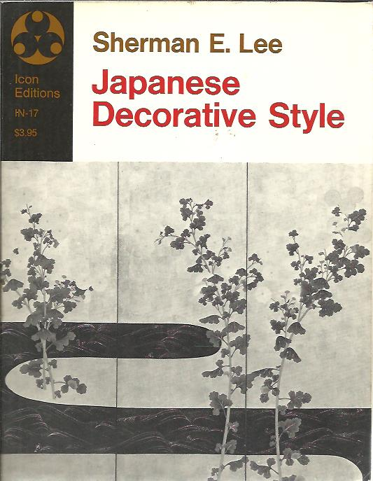 Japanese Decorative Style. [First Icon Edition]. LEE, Sherman E.