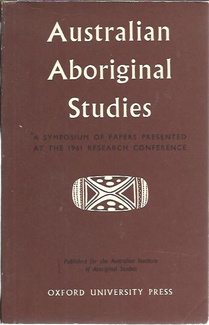 Australian Aboriginal Studies. A Symposium of Papers Presented at the 1961 Research Conference. STANNER, W.E.H. & Helen SHEILS