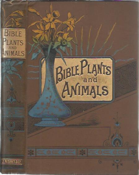 Bible plants and animals illustrations of over one thousand passages of scriptures, from the works of travellers and other sources. KNIGHT, Alfred E.