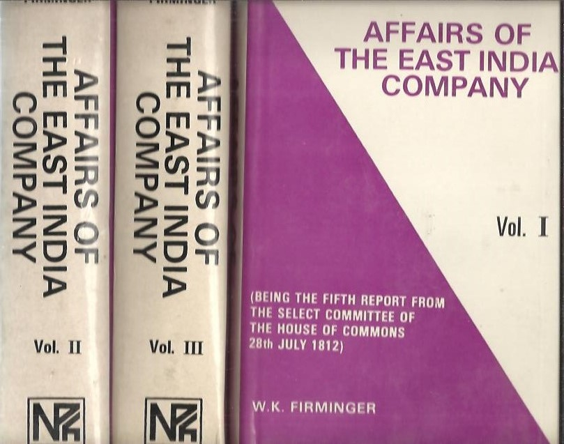 Affairs of the East India Company. (Being the Fifth Report from the Select Committee of the House of Commons 28th July, 1812). Edited with notes & introduction by Walter Kelly Firminger. FIRMINGER, Walter Kelly