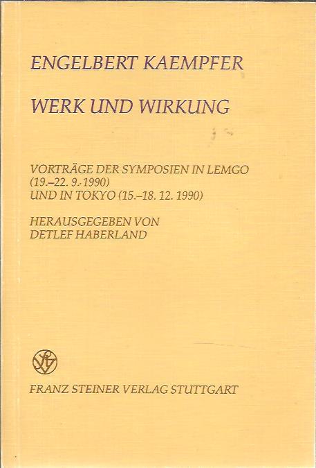 Engelbert Kaempfer - Werk und Wirkung - Vorträge der Symposien in Lemgo (19.-22.9.1990) und in Tokyo (15.-18.12.1990). HABERLAND, Detlef [Hrsg]