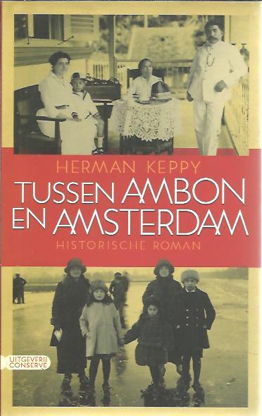 Tussen Ambon en Amsterdam. Historische roman. KEPPY, Herman