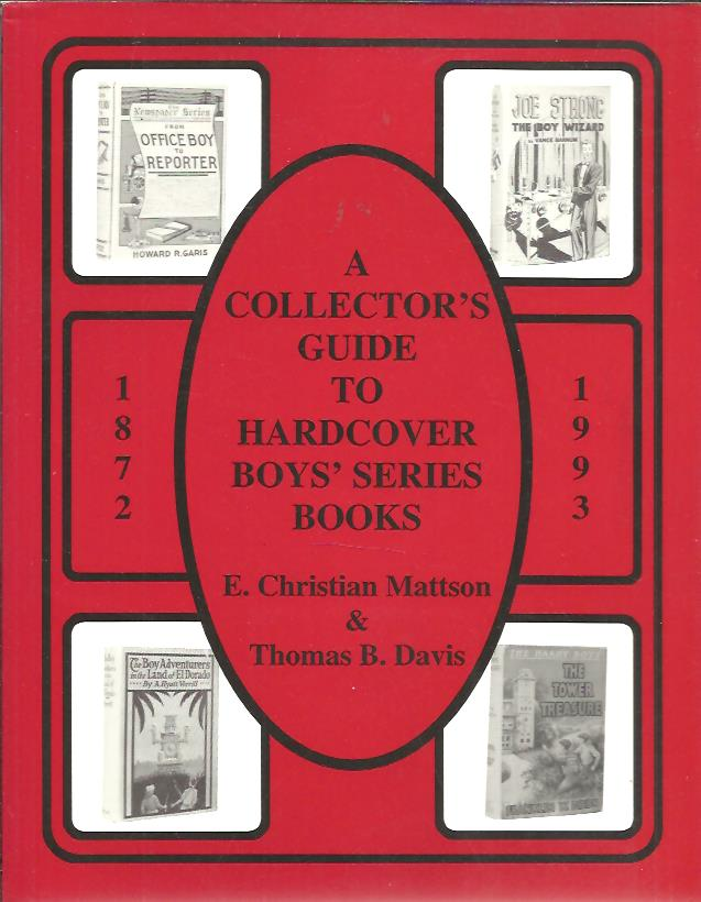 A Collector's Guide to Hardcover Boys' Series Books or Tracing the Trail of Harry Hudson. [1872-1993]. MATTSON, Christian E. & Thomas B. DAVIS