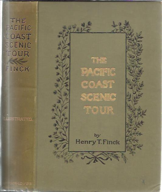 The Pacific Coast Scenic Tour. From southern California to Alaska - The Canadian Pacific Railway - Yellowstone Park and the Grand Cañon. FINCK, Henry T.