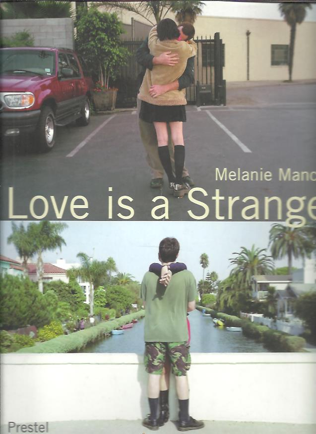 Melanie Manchot - Love is a Stranger Photographs 1998-2001. Edited by Klaus Honnef. MANCHOT, Melanie