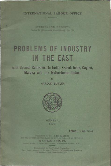 Problems of Industry in the East - with special reference to India, French India, Ceylon, Malaya and the Netherlands Indies. Geneva, International Labour Office, 1938. BUTLER, Harold