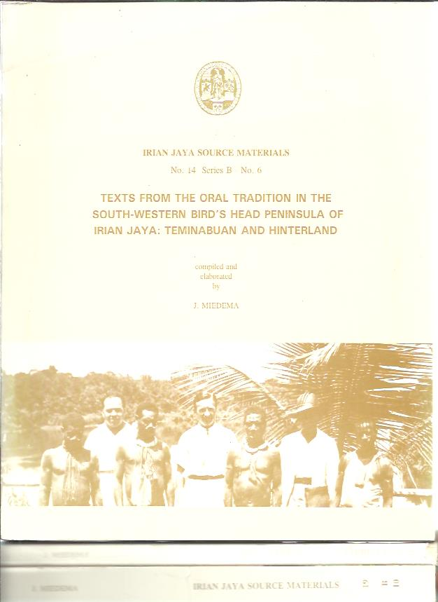 Texts from the Oral Tradition in the South-Western Bird's Head Peninsula of Irian Jaya: Teminabuan and Hinterland. + Inanwatan-Berau, Arandai-Bintuni, and Hinterland. + Inventory, Transcripts, and Reproductions of (Origin) Stories in Dutch and Indonesian c. 1955-1995. [Three volumes]. MIEDEMA, J. [Compiled and elaborated + edited by]