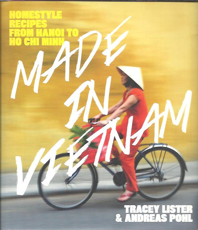 Made in Vietnam. [Homestyle recipes from Hanoi to Ho Chi Min]. LISTER, Tracey & Andreas POHL