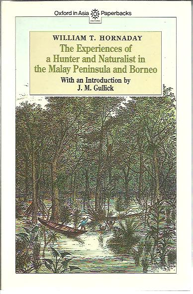 The Experiences of a Hunter and Naturalist in the Malay Peninsula and Borneo. With an introduction by J.M. Gullick. HORNADAY, William T.