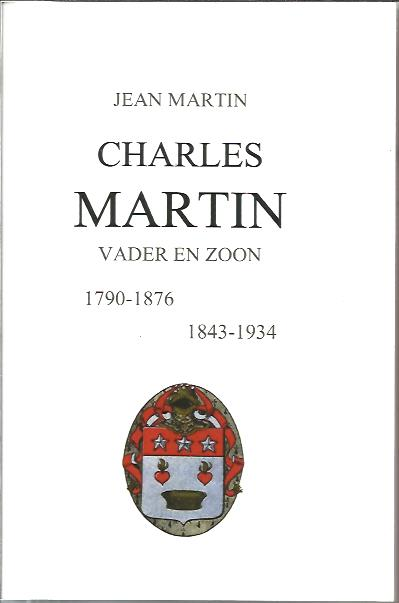 Charles Martin - Vader en zoon. 1790-1876. 1843-1934. [Vertaling Françoise Coerkamp-Martin]. MARTIN, Jean